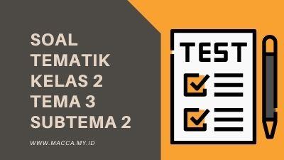 Soal Tematik Kelas 2 Tema 3 Subtema 2