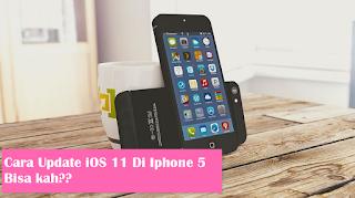 Cara Update iPhone 5 Ke iOS 11. Bisakah???
