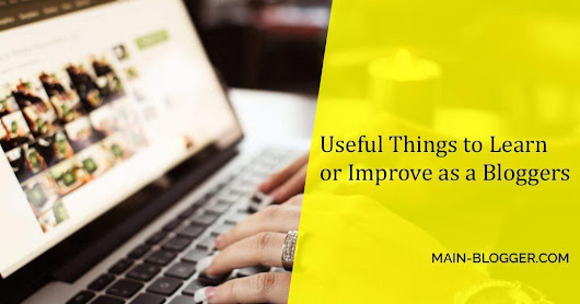Useful Things To Learn Or Improve As A Blogger