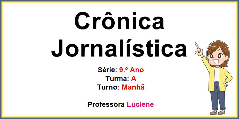 Crônica Jornalística - 9.º Ano