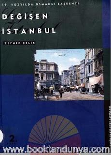 Zeynep Çelik - 19. Yüzyılda Osmanlı Başkenti - Değişen İstanbul