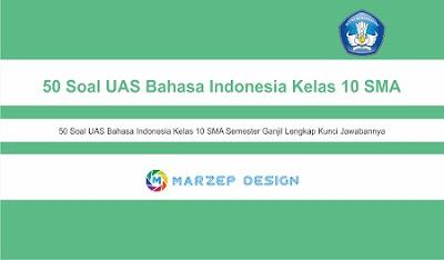 50 Soal UAS Bahasa Indonesia Kelas 10 SMA Semester Ganjil Beserta Kunci Jawabannya