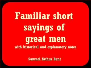 Familiar short sayings of great men
