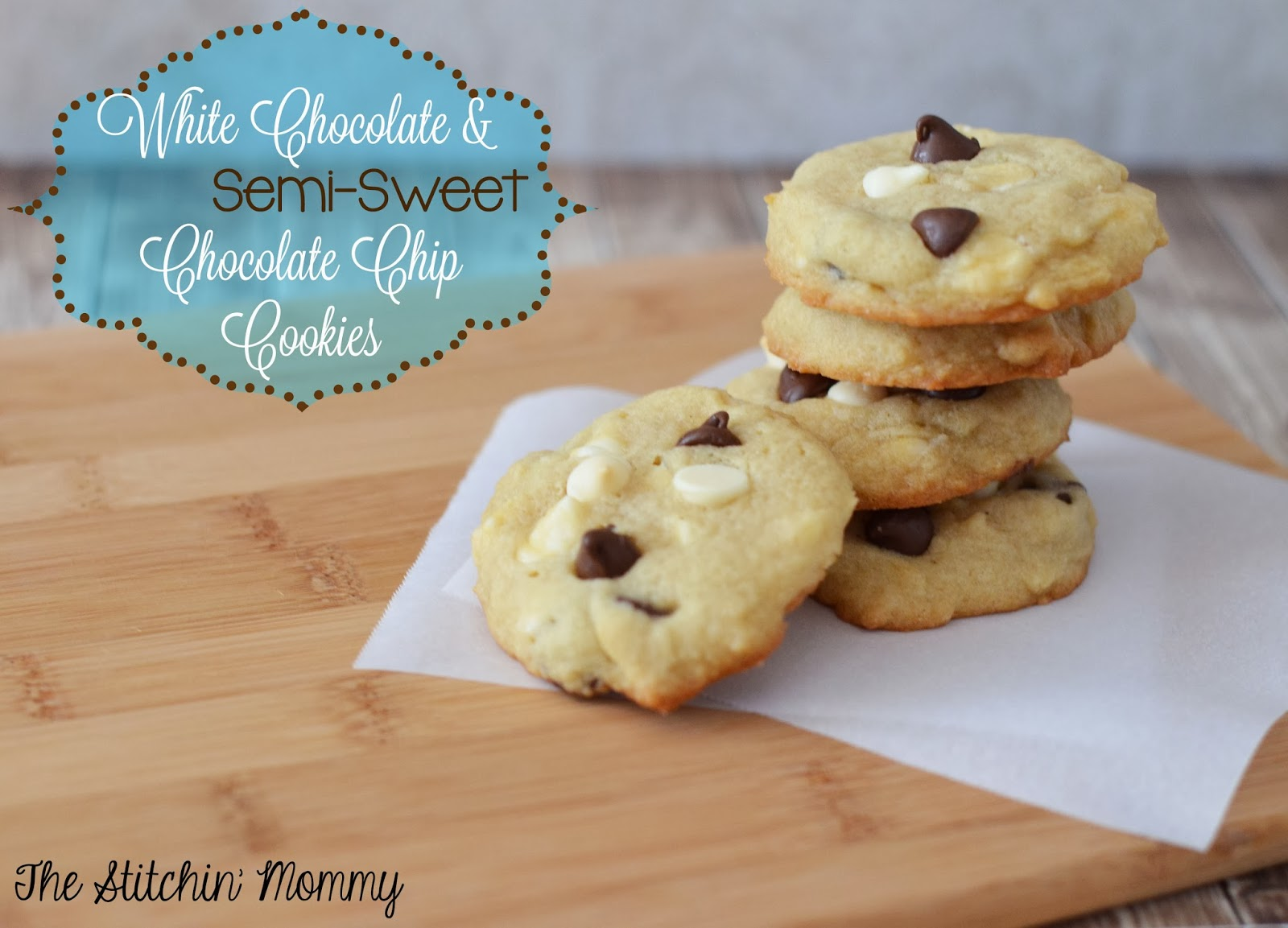 White Chocolate and Semi-Sweet Chocolate Chip Cookies by The Stitchin' Mommy