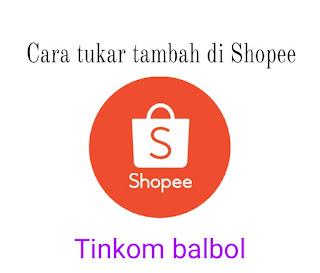 Cara tukar tambah di Shopee