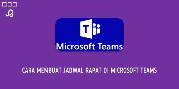 Cara Membuat Jadwal Rapat di Microsoft Teams