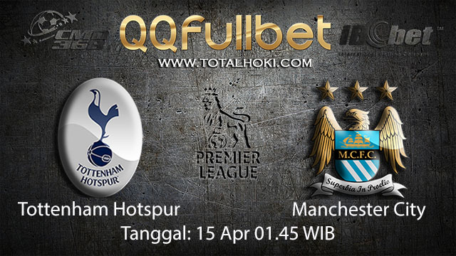 BOLA88 - PREDIKSI TARUHAN BOLA TOTTENHAM HOTSPUR VS MANCHESTER CITY 15 APRIL 2018 ( ENGLISH PREMIER LEAGUE )