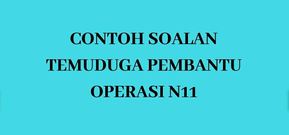 Contoh Soalan Temuduga Pembantu Operasi N11 Spa