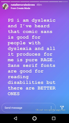 I'm dyslexic and I've heard Comic Sans is good for dyslexics but all it produces in me is pure rage. There are much better ones.