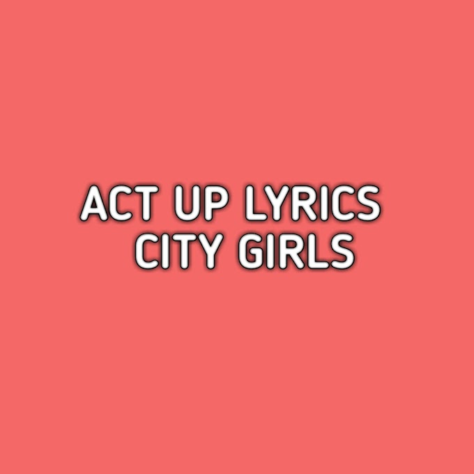 Act Up Lyrics City Girls