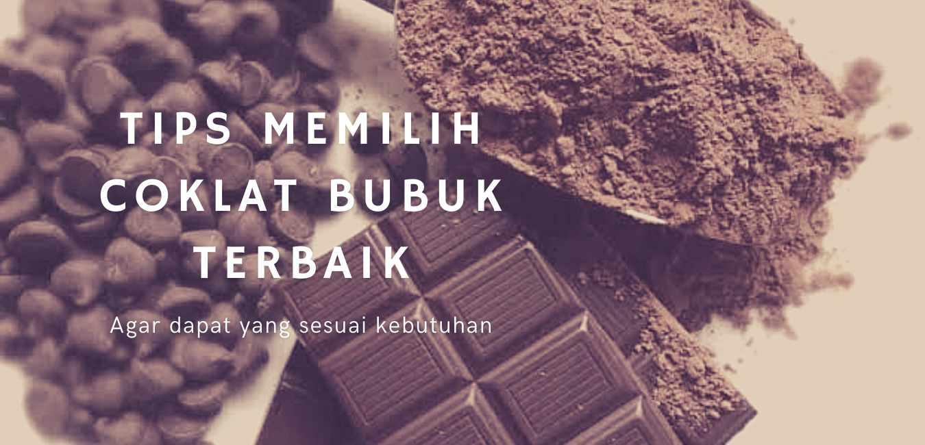Tips Memilih Coklat Bubuk Terbaik