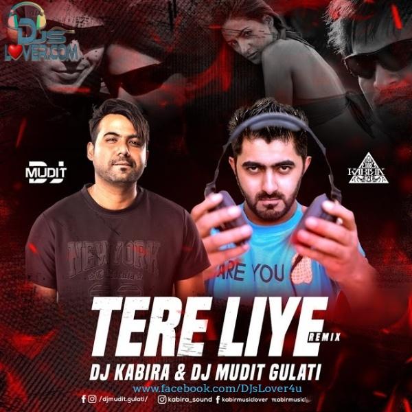 Tere Liye Remix DJ Kabira X DJ Mudit Gulati