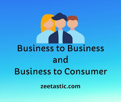 Business to Business and Business to Consumer