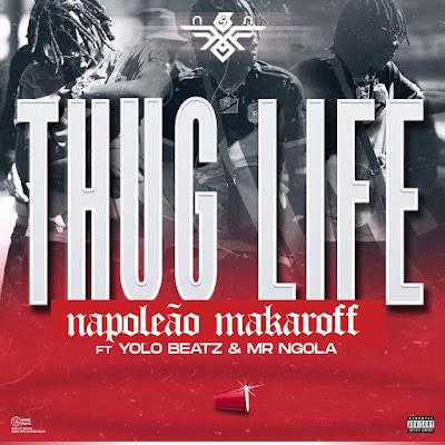 Napoleão Makaroff - Thug Life (Feat Mr Ngola & Yolo Beatz)