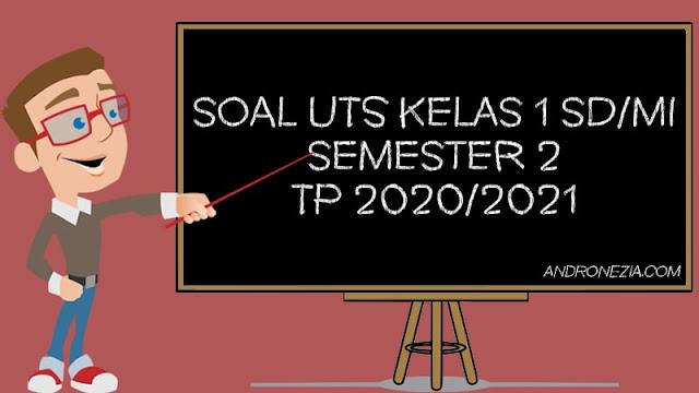 Soal UTS Kelas 1 SD Semester 2 2021 Lengkap Semua Mapel