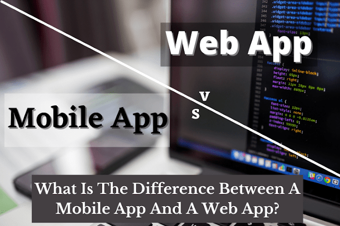 What's The Difference Between A Mobile App And A Web App?