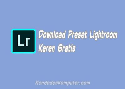 Download Kumpulan Preset Lightroom Gratis untuk Mobile dan PC