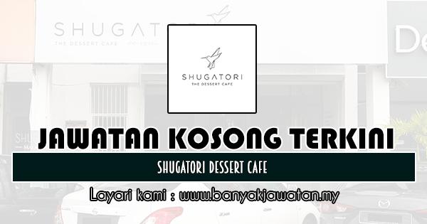 Kerja Kosong 2019 Shugatori Dessert Cafe