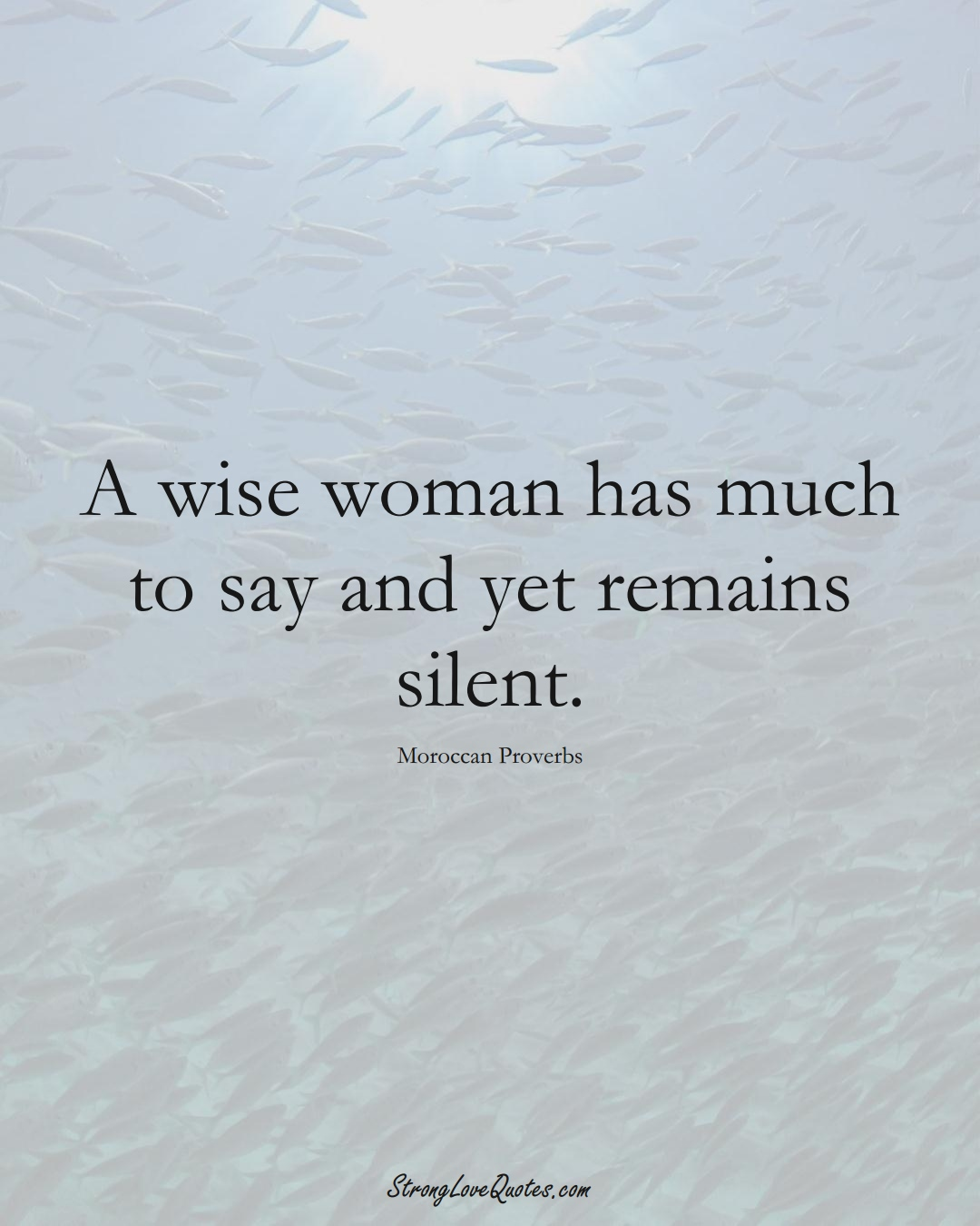 A wise woman has much to say and yet remains silent. (Moroccan Sayings);  #AfricanSayings