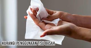 Kurangi penggunaan tisu basah merupakan salah satu cara hidup sehat tanpa plastik