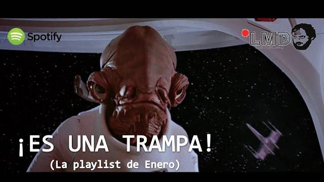 ¡ES UNA TRAMPA! (La playlist de Enero)