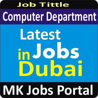 Computer Department Jobs Vacancies In UAE Dubai For Male And Female With Salary For Fresher 2020 With Accommodation Provided | Mk Jobs Portal Uae Dubai 2020