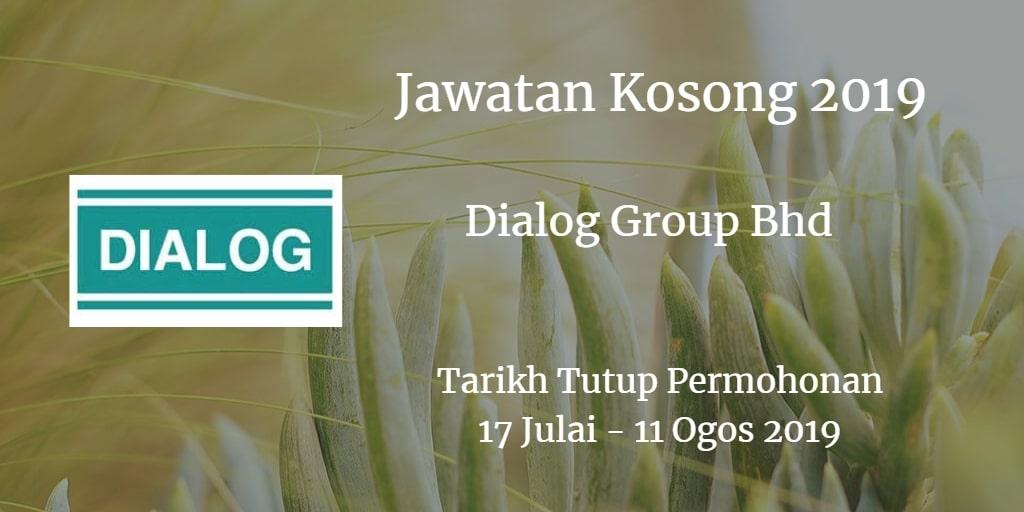 Jawatan Kosong Dialog Group Bhd 17 Julai - 11 Ogos 2019
