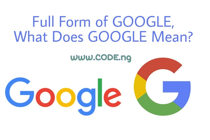 Full Form of GOOGLE, What Does GOOGLE Mean?