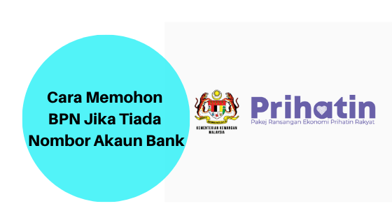 Cara Memohon BPN Jika Tiada Nombor Akaun Bank