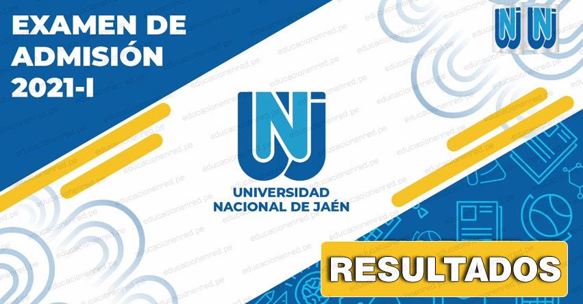 Resultados UNJ 2021-1 (Domingo 7 Marzo) Lista de Ingresantes - Examen Admisión Ordinario - Universidad Nacional de Jaén - www.unj.edu.pe