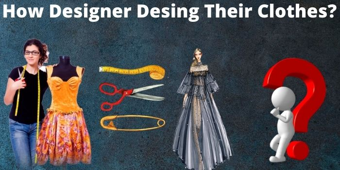 How Designers Desing Their Clothes?
