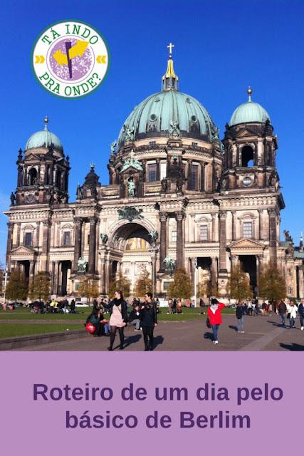 Roteiro para um dia em Berlim - o básico da capital alemã