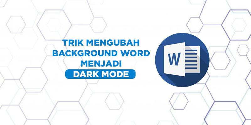 trik mengubah word menjadi dark mode