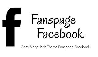 Cara Mengubah Theme atau Tampilan Fanspage Facebook
