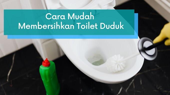 Cara Mudah Membersihkan Toilet Duduk
