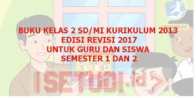 Buku Siswa dan Buku Guru Kelas 2 SD/MI Kurikulum 2013 Revisi 2017 Semester 1 dan 2