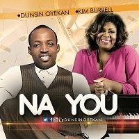 DOWNLOAD: Dunsing Oyekan - Na You [Mp3 + Lyrics + Video] Ft. Kim Burrel
