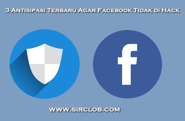 3 Antisipasi Terbaru Agar Facebook Tidak di Hack