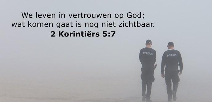 We leven in vertrouwen op God; wat komen gaat is nog niet zichtbaar.