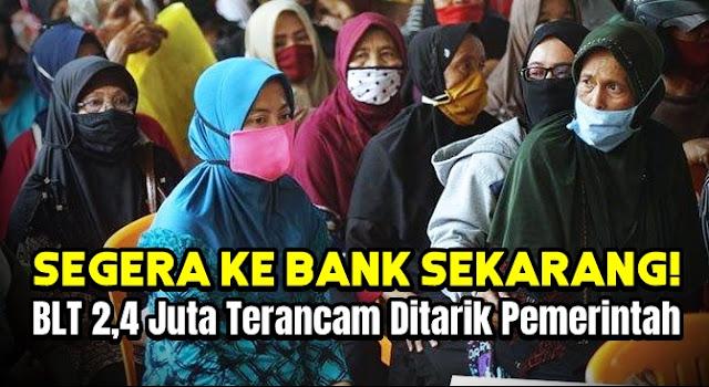 Segera ke Bank Sekarang! BLT 2,4 Juta Terancam Ditarik Pemerintah