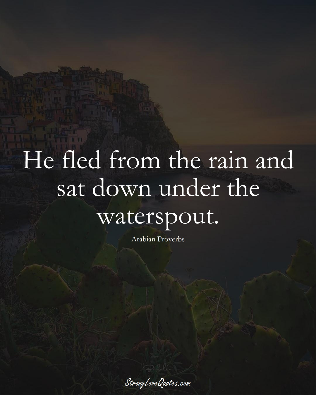 He fled from the rain and sat down under the waterspout. (Arabian Sayings);  #aVarietyofCulturesSayings