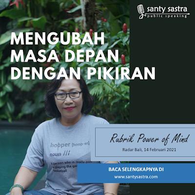 mENGUBAH mASA Depan dengan Pikiran - Radar Bali Jawa Pos - Santy Sastra Public Speaking - Rubrik The Power of Mind