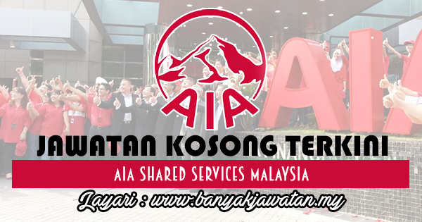 Jawatan Kosong 2017 di AIA Shared Services Malaysia