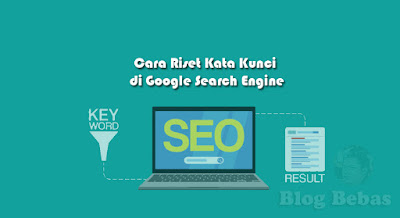 Cara Riset Kata Kunci di Google Search Engine