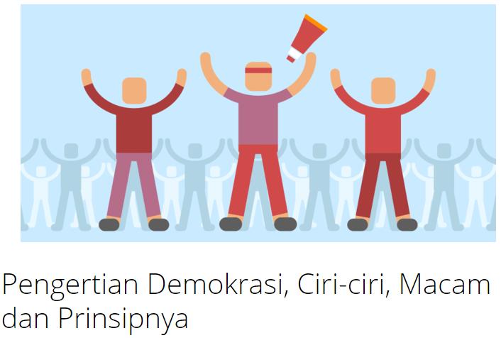Penjelasan Pengertian Demokrasi Beserta Ciri-ciri, Macam, Kelebihan dan Kekurangan Demokrasi Terlengkap