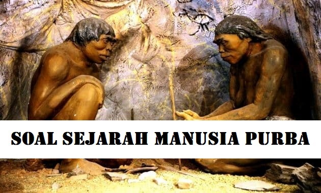 Contoh Soal Sejarah Kelas 10 Kehidupan Praaksara di Indonesia