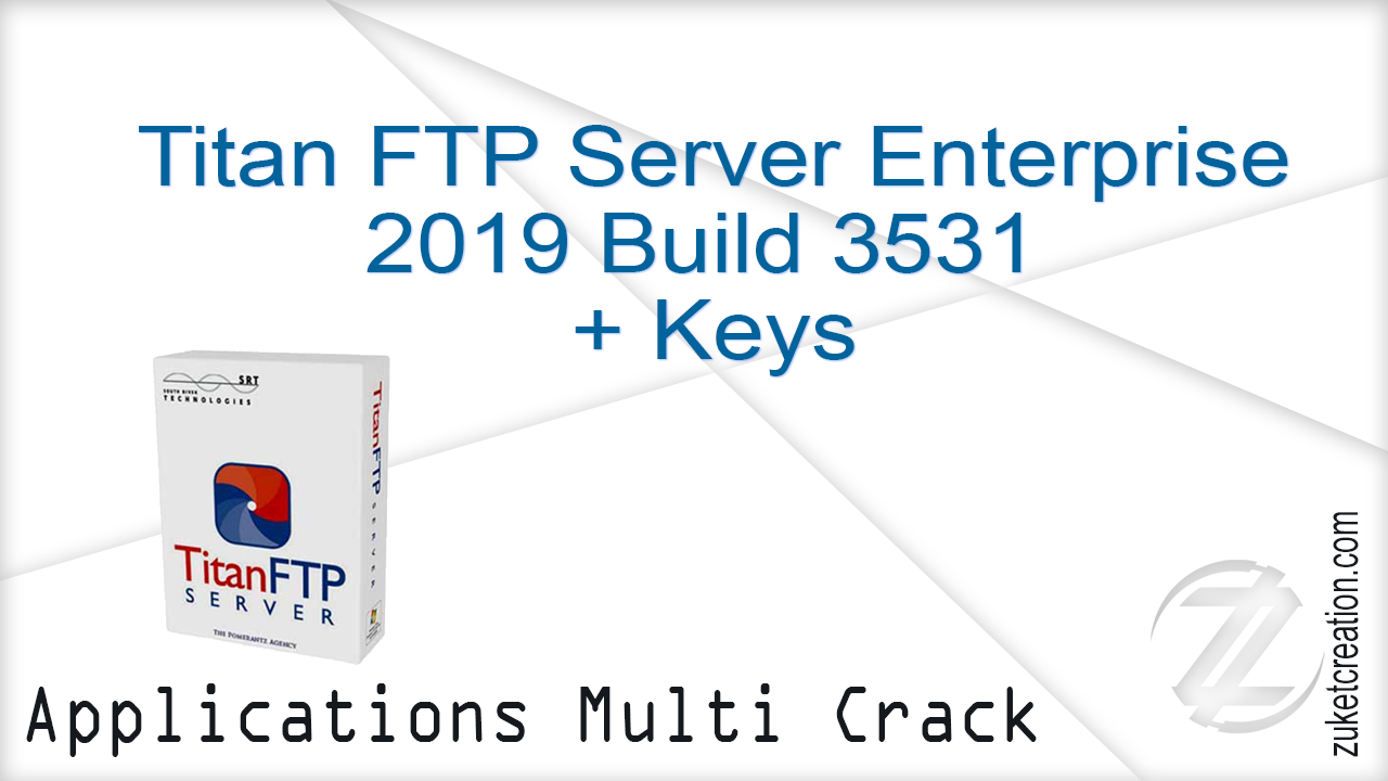 Keygen Crack Patch: Titan FTP Server Enterprise 2019 Build 3531 +