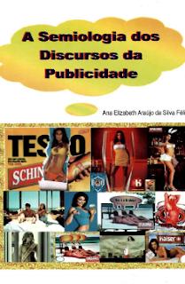 A SEMIOLOGIA DOS DISCURSOS DA PUBLICIDADE - Ana Elizabeth A. S. Felix
