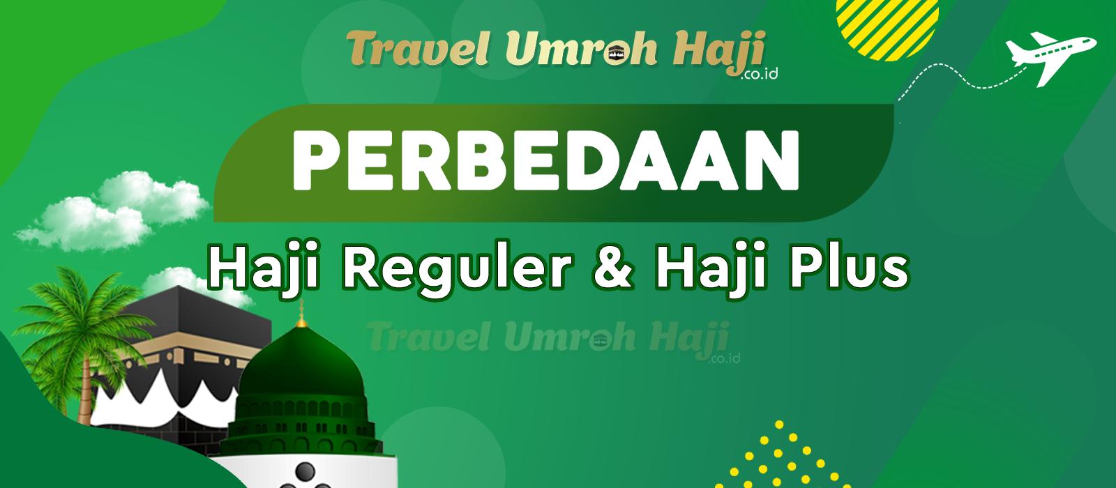 Ketahui Perbedaan Paket Haji Reguler dan Haji Plus