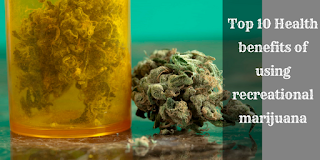 Health Benefits Of Using Recreational Marijuana